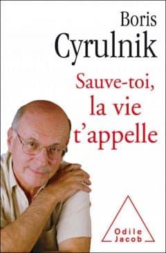 Boris Cyrulnik - Sauve-toi la vie t'appelle
