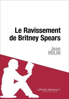 Jean Rolin - Le Ravissement de Britney Spears