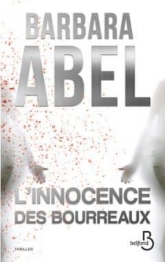 Barabara Abel - L'innocence des bourreaux