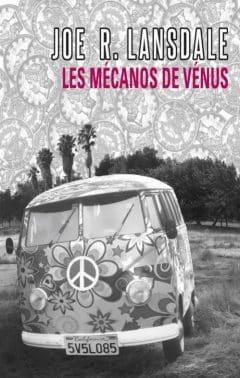 Joe R. Lansdale - Les mecanos de Venus