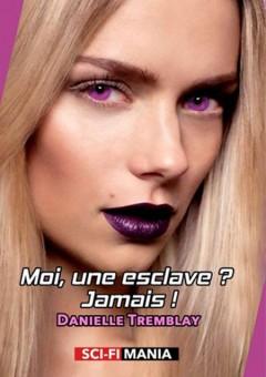 Danielle Trembley - Moi, une esclave ? Jamais !