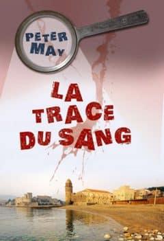 Peter May - La trace du Sang