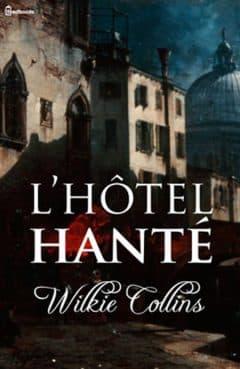 Wilkie Collins - L'Hôtel hanté