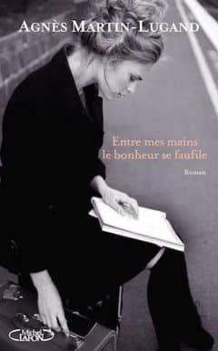 Agnes Martin-Lugand - Entre Mes Mains Le Bonheur Se Faufile