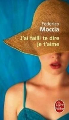 Federico Moccia - J'ai failli te dire je t'aime