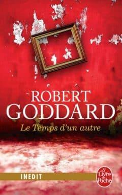 Robert Goddard - Le temps d'un autre