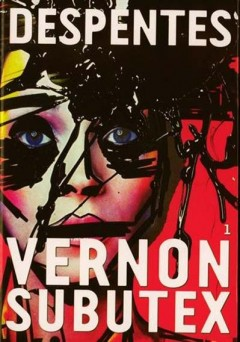 Virginie Despentes - Vernon Subutex Tome 1