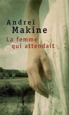 Andreï Makine - La femme qui attendait