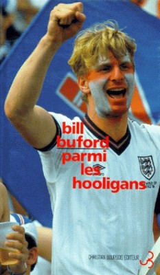 Bill Buford - Parmi les hooligans