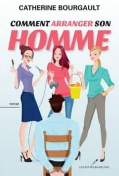 Catherine Bourgault - Comment arranger son homme