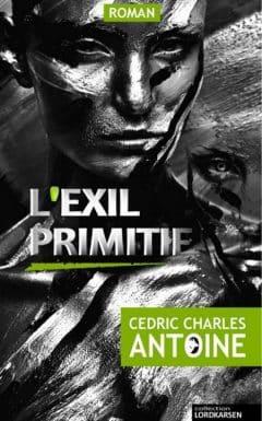 Cedric-Charles Antoine - L'exil primitif