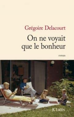 Gregoire Delacourt - On ne voyait que le bonheur