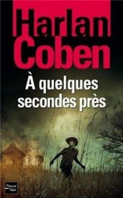 Harlan Coben - A quelques secondes près