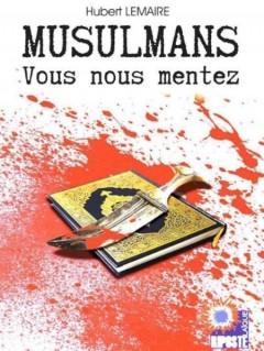 Hubert Lemaire - Musulmans vous nous mentez