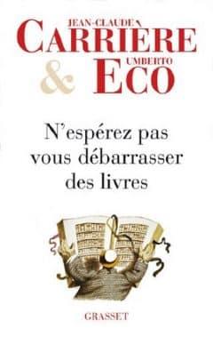 Jean-Claude Carrière, Umberto Eco - N'espérez pas vous débarrasser des livres