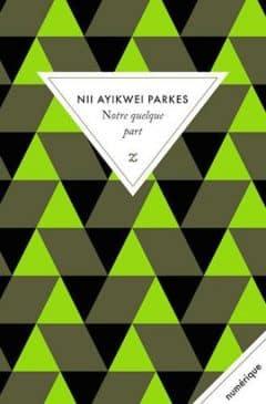 Nii Ayikwei Parkes - Notre Quelque Part