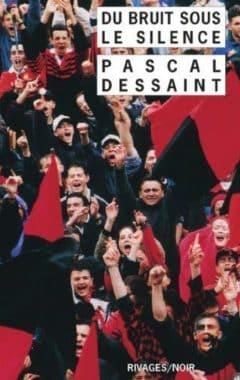 Pascal Dessaint - Du bruit sous le silence