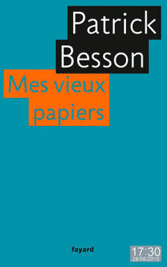 Patrick Besson - Mes vieux papiers