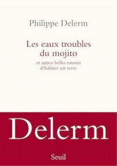 Philippe Delerm - Les eaux troubles du Mojito