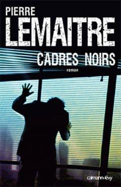 Pierre Lemaitre - Cadres noirs
