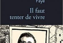 Eric Faye - Il faut tenter de vivre