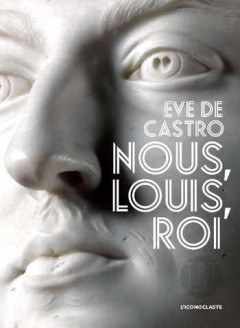 Nous louis roi de Eve de Castro
