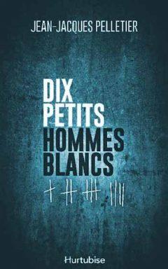 Jean-Jacques Pelletier - Dix petits hommes blancs