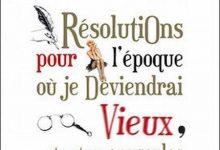 Resolutions Pour L'époque ou Je Deviendrai Vieux