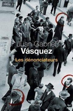 Juan Gabriel Vasquez - Les Dénonciateurs