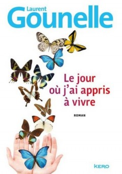 Laurent Gounelle - Le jour ou j'ai appris a vivre