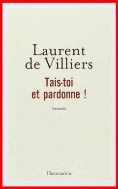Laurent de Villiers - Tais-toi et pardonne