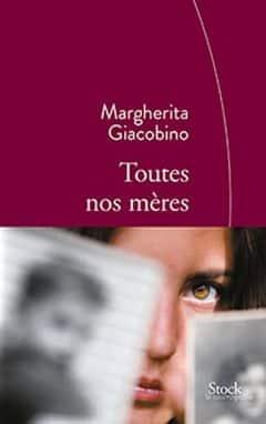 Margherita Giacobino - Toutes nos mères
