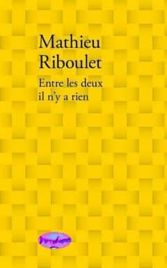 Mathieu Riboulet - Entre les deux il n y a rien