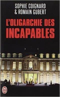 Sophie Coignard - L'Oligarchie des incapables