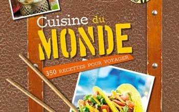 Cuisine du Monde : 350 Recettes pour Voyager