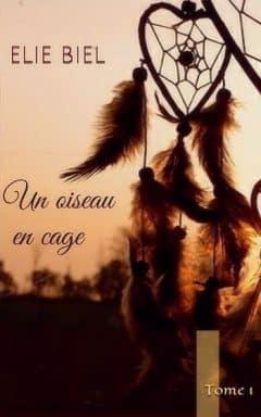 Elie Biel - Un oiseau en cage: Tome 1