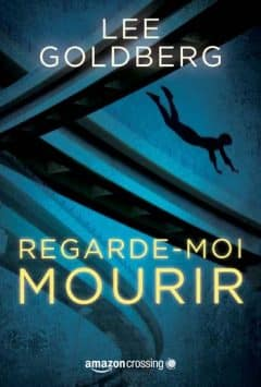 Regarde-moi mourir - Lee Goldberg