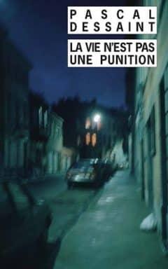 Pascal Dessaint - La vie n'est pas une punition