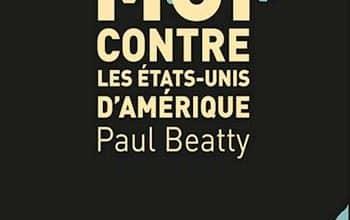Paul Beatty - Moi contre les Etats-Unis d'Amérique