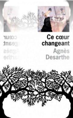 Agnès Desarthe - Ce coeur changeant