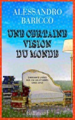 Alessandro Baricco - Une certaine vision du monde