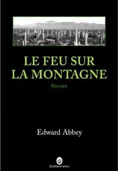 Edward Abbey - Le feu sur la montagne
