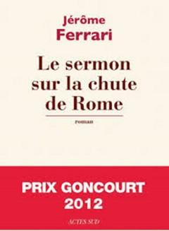 Jérôme Ferrari - Le sermon sur la chute de Rome