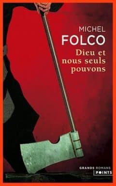 Michel Folco - Dieu et nous seuls pouvons