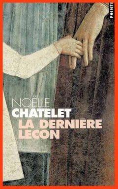 Noëlle Châtelet - La dernière leçon