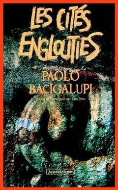 Paolo Bacigalupi - Les cités englouties