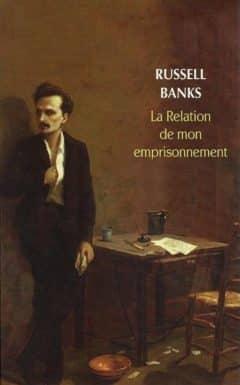 Russell Banks - La relation de mon emprisonnement