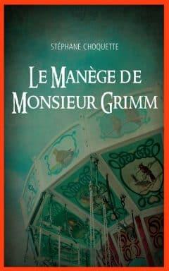 Stephane Choquette - Le manège de monsieur Grimm