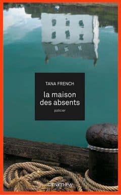 Tana French - La maison des absents