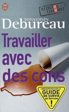 Tonvoisin Debureau - Travailler Avec Des Cons